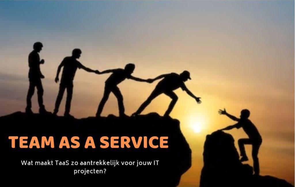 Wat maakt een 'Team as a Service' zo aantrekkelijk voor jouw IT projecten?